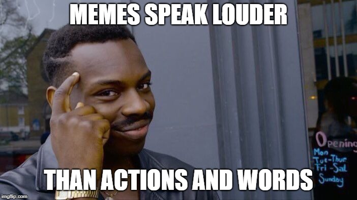 Roll Safe Think About It Meme | MEMES SPEAK LOUDER THAN ACTIONS AND WORDS | image tagged in memes,roll safe think about it,actions speak louder than words | made w/ Imgflip meme maker