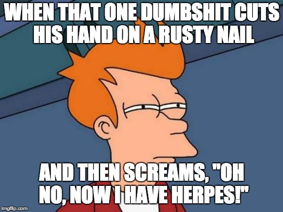 "I believe it's pronounced, ""Tet-a-nus-you-dumb-fck!"" 