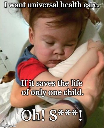 Alfie Evans | I want universal health care. If it saves the life of only one child. Oh! S***! | image tagged in alfie evans,health care,death,murder | made w/ Imgflip meme maker