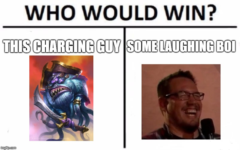 Who Would Win? Meme | THIS CHARGING GUY SOME LAUGHING BOI | image tagged in memes,who would win | made w/ Imgflip meme maker