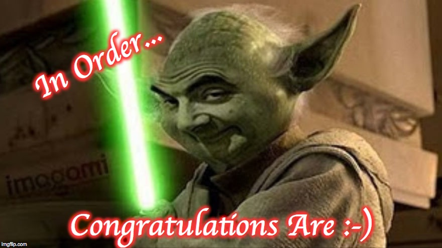 bean yoda | In Order... Congratulations Are :-) | image tagged in bean yoda | made w/ Imgflip meme maker