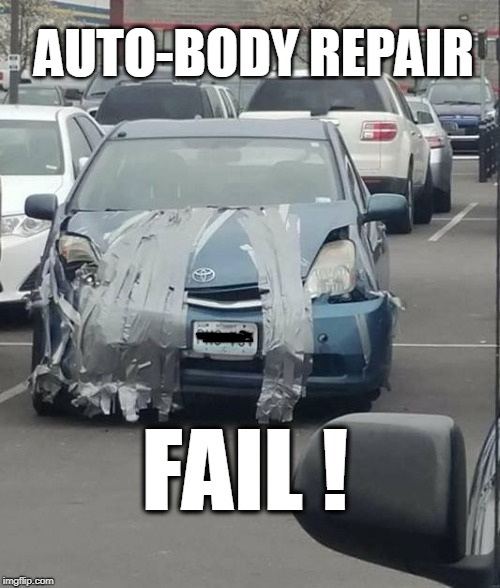 ducktape | AUTO-BODY REPAIR FAIL ! | image tagged in ducktape,fail,repair | made w/ Imgflip meme maker