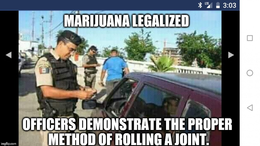 MARIJUANA LEGALIZED OFFICERS DEMONSTRATE THE PROPER METHOD OF ROLLING A JOINT. | image tagged in checkpoint | made w/ Imgflip meme maker