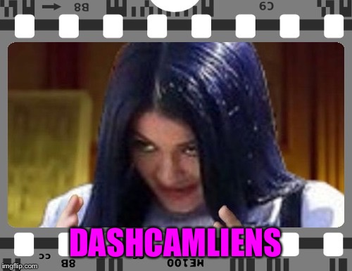 Mima on film | DASHCAMLIENS | image tagged in mima on film | made w/ Imgflip meme maker
