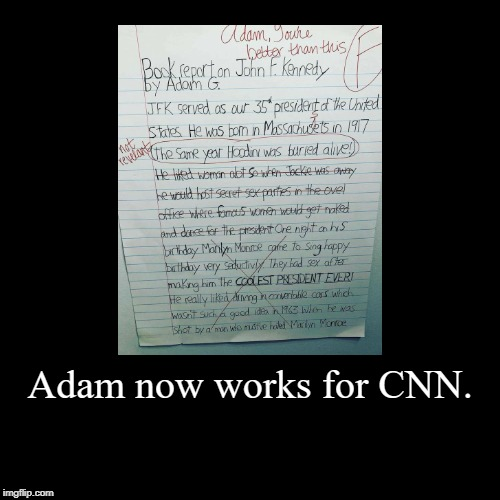 Cnn reporter | Adam now works for CNN. | | image tagged in funny,funny memes,politics,cnn,mainstream media,fake news | made w/ Imgflip demotivational maker