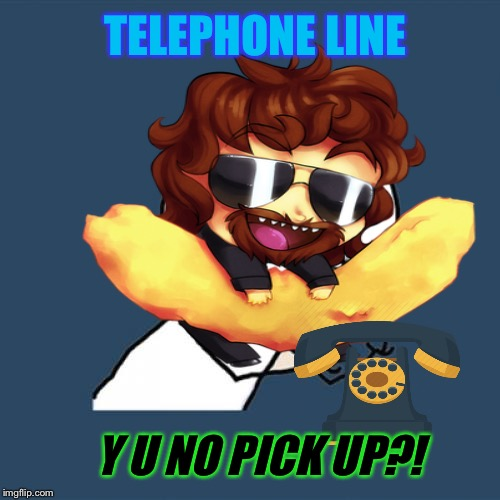 TELEPHONE LINE Y U NO PICK UP?! | made w/ Imgflip meme maker