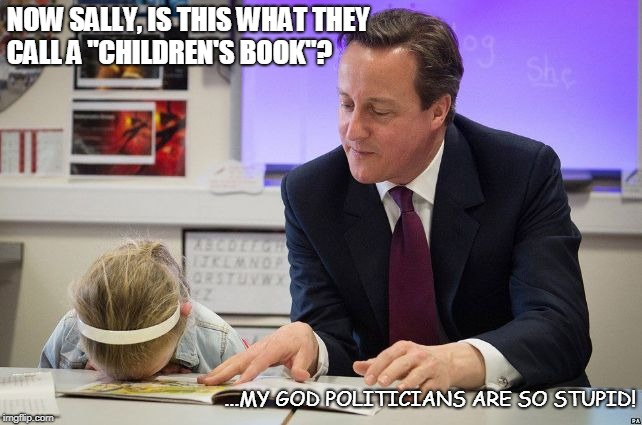 "NOW SALLY, IS THIS WHAT THEY CALL A ""CHILDREN'S BOOK""? ...MY GOD POLITICIANS ARE SO STUPID! 