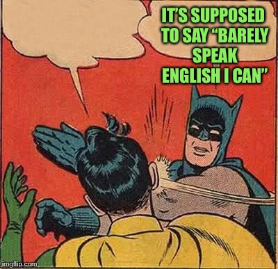 "Batman Slapping Robin Meme | IT'S SUPPOSED TO SAY ""BARELY SPEAK ENGLISH I CAN"" 