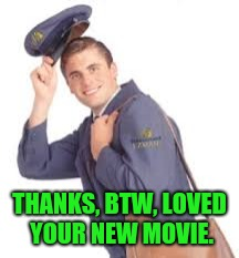 THANKS, BTW, LOVED YOUR NEW MOVIE. | made w/ Imgflip meme maker