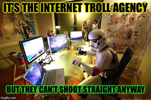 IT'S THE INTERNET TROLL AGENCY BUT THEY CAN'T SHOOT STRAIGHT ANYWAY | made w/ Imgflip meme maker