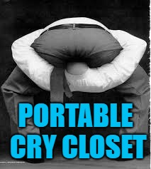 PORTABLE CRY CLOSET | image tagged in snowflakes | made w/ Imgflip meme maker