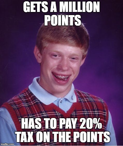 Bad Luck Brian Meme | GETS A MILLION POINTS HAS TO PAY 20% TAX ON THE POINTS | image tagged in memes,bad luck brian | made w/ Imgflip meme maker
