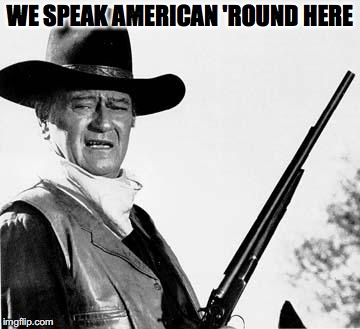 WE SPEAK AMERICAN 'ROUND HERE | made w/ Imgflip meme maker