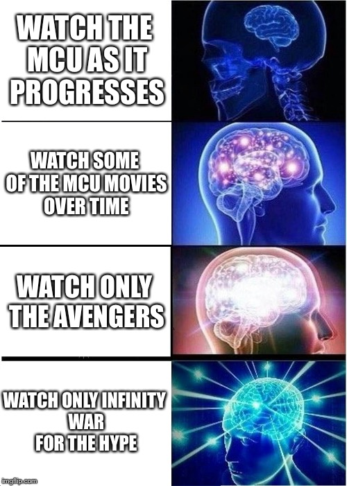 Marvel Week: a BatmanTheDarkKnight0 Event (Apr 26 - May 3) | WATCH THE MCU AS IT PROGRESSES WATCH SOME OF THE MCU MOVIES OVER TIME WATCH ONLY THE AVENGERS WATCH ONLY INFINITY WAR FOR THE HYPE | image tagged in memes,expanding brain,infinity war,mcu,marvel week | made w/ Imgflip meme maker