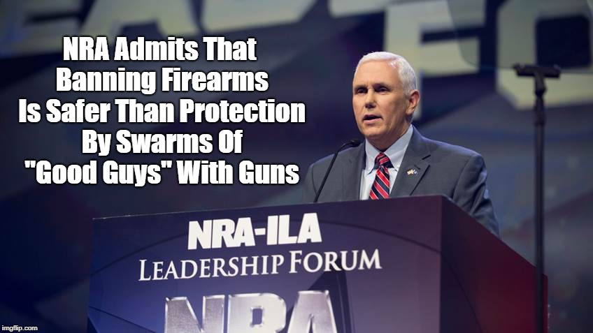 """NRA Admits That Banning Firearms Is Safer Than Protection By Swarms Of """"Good Guys"""" With Guns 