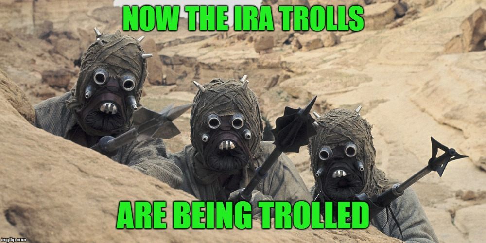 NOW THE IRA TROLLS ARE BEING TROLLED | made w/ Imgflip meme maker