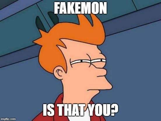 Futurama Fry Meme | FAKEMON IS THAT YOU? | image tagged in memes,futurama fry | made w/ Imgflip meme maker