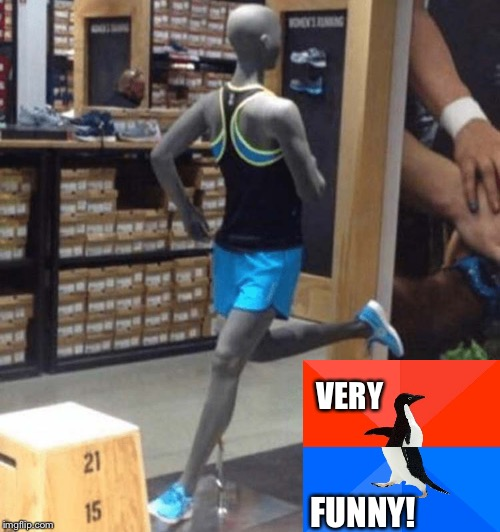Everyone's a comedian. | VERY FUNNY! | image tagged in socially awesome awkward penguin,memes,funny,mannequin | made w/ Imgflip meme maker