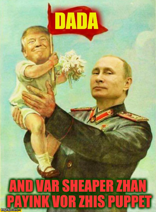 putin holding baby donald | DADA AND VAR SHEAPER ZHAN PAYINK VOR ZHIS PUPPET | image tagged in putin holding baby donald | made w/ Imgflip meme maker