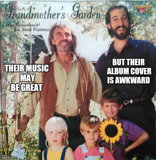 I saw this at a thrift store the other day. I love that the little girl has her tongue sticking out lol  | THEIR MUSIC MAY BE GREAT BUT THEIR ALBUM COVER IS AWKWARD | image tagged in awkward moment,awkward pictures,bad album art week,jbmemegeek,memes | made w/ Imgflip meme maker