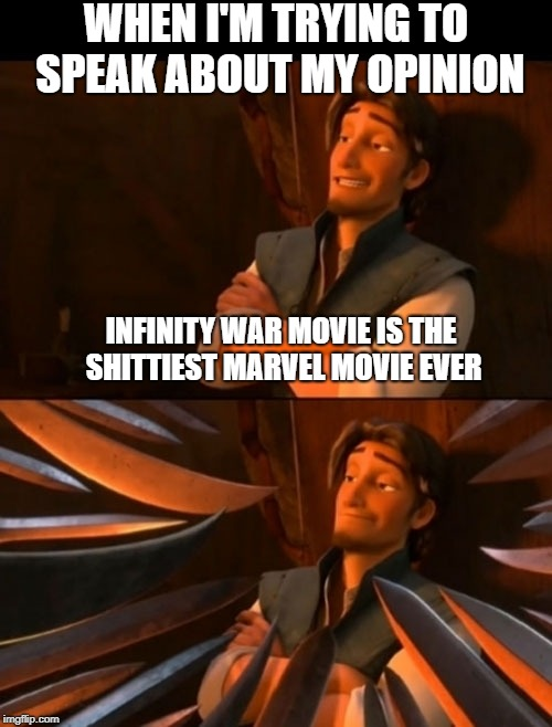 INFINITY WAR MOVIE IS THE SHITTIEST MARVEL MOVIE EVER WHEN I'M TRYING TO SPEAK ABOUT MY OPINION | image tagged in flynn | made w/ Imgflip meme maker