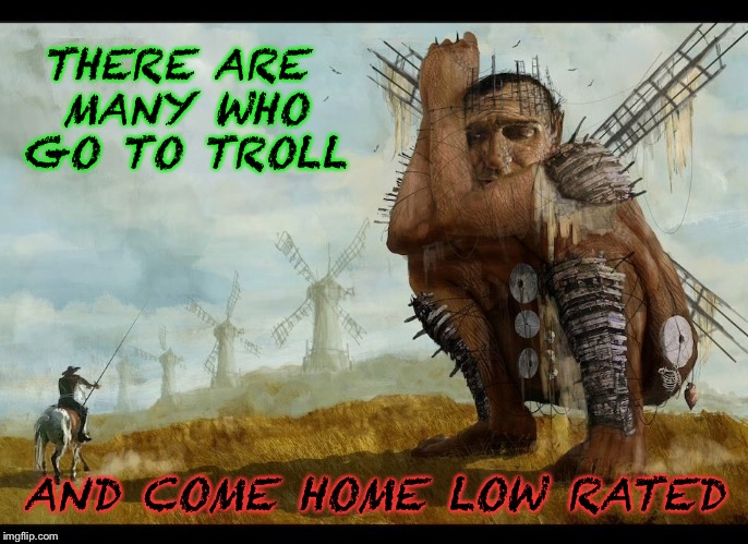 THERE ARE MANY WHO GO TO TROLL AND COME HOME LOW RATED | made w/ Imgflip meme maker