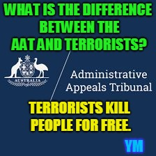 WHAT IS THE DIFFERENCE BETWEEN THE AAT AND TERRORISTS? TERRORISTS KILL PEOPLE FOR FREE. YM | image tagged in aat killers | made w/ Imgflip meme maker