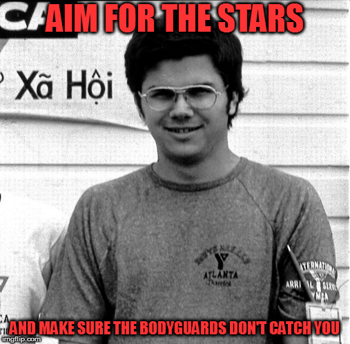I wanna hold your... | AIM FOR THE STARS AND MAKE SURE THE BODYGUARDS DON'T CATCH YOU | image tagged in memes,stalker,mark david chapman,john lennon | made w/ Imgflip meme maker