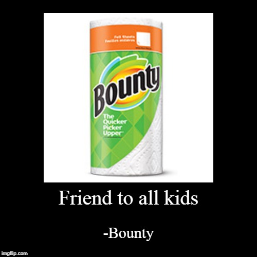 Friend to all kids | -Bounty | image tagged in funny,demotivationals | made w/ Imgflip demotivational maker