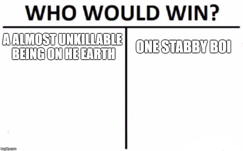 Who Would Win? Meme | A ALMOST UNKILLABLE BEING ON HE EARTH ONE STABBY BOI | image tagged in memes,who would win | made w/ Imgflip meme maker