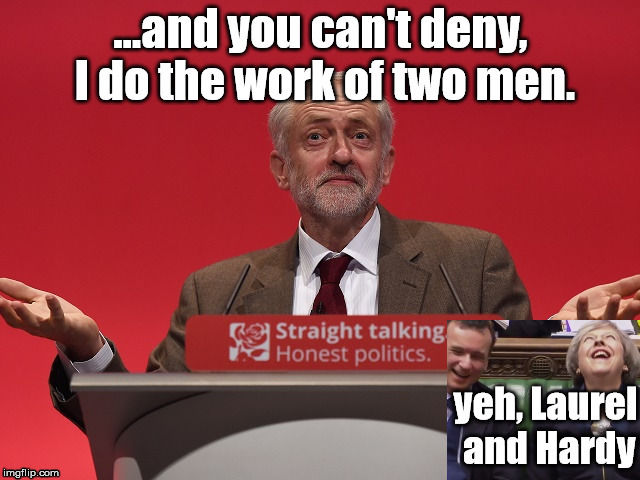 HARD WORKING POLITICIANS | . | image tagged in jeremy corbyn,labour party,teresa may,politicians laughing | made w/ Imgflip meme maker