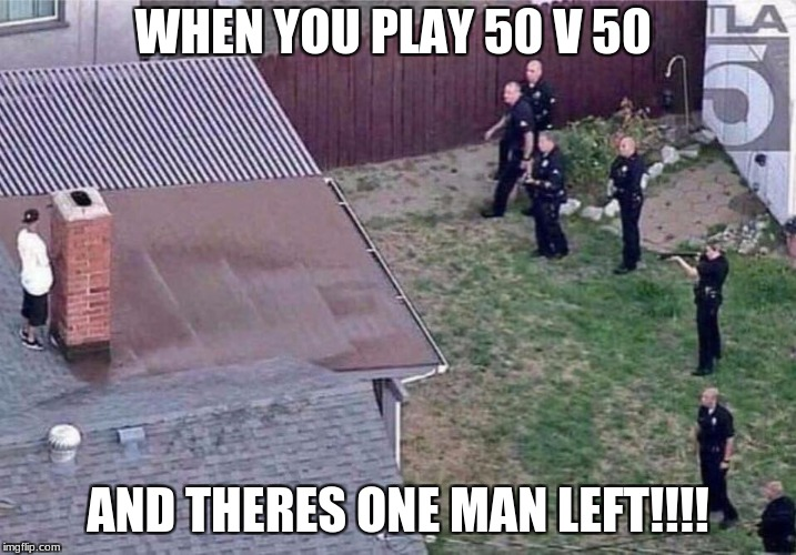 LOL 50 V50 | WHEN YOU PLAY 50 V 50 AND THERES ONE MAN LEFT!!!! | image tagged in fortnite meme | made w/ Imgflip meme maker