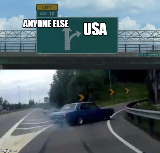 Left Exit 12 Off Ramp Meme | USA ANYONE ELSE | image tagged in memes,left exit 12 off ramp | made w/ Imgflip meme maker