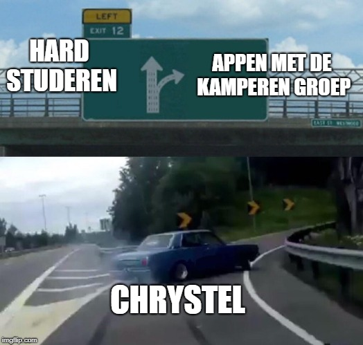 Left Exit 12 Off Ramp Meme | HARD STUDEREN APPEN MET DE KAMPEREN GROEP CHRYSTEL | image tagged in memes,left exit 12 off ramp | made w/ Imgflip meme maker