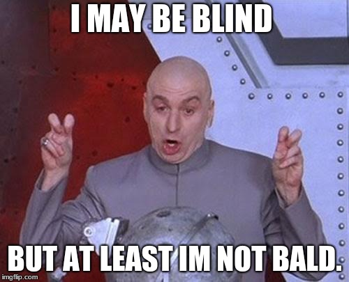 Dr Evil Laser | I MAY BE BLIND BUT AT LEAST IM NOT BALD. | image tagged in memes,dr evil laser | made w/ Imgflip meme maker