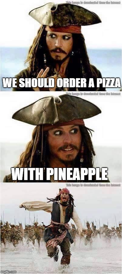 an appropriate response | WE SHOULD ORDER A PIZZA WITH PINEAPPLE | image tagged in memes,funny,jack sparrow being chased,pineapple pizza | made w/ Imgflip meme maker