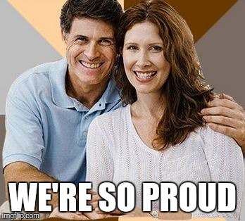 WE'RE SO PROUD | made w/ Imgflip meme maker