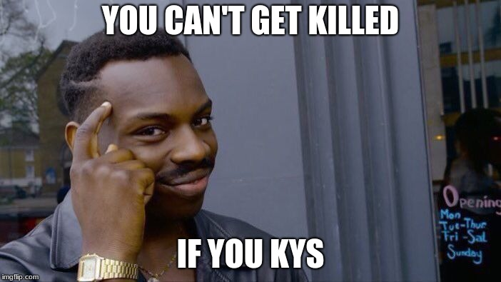 Roll Safe Think About It Meme | YOU CAN'T GET KILLED IF YOU KYS | image tagged in memes,roll safe think about it | made w/ Imgflip meme maker