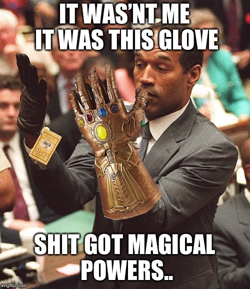 Infinity Gauntlet  | IT WAS'NT ME IT WAS THIS GLOVE SHIT GOT MAGICAL POWERS.. | image tagged in oj simpson,jail,murder | made w/ Imgflip meme maker