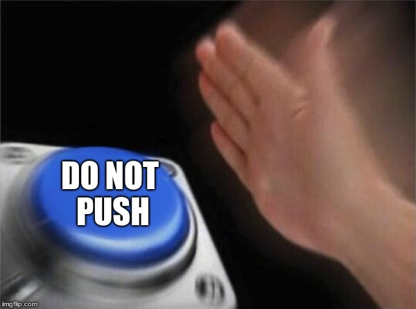 Blank Nut Button Meme | DO NOT PUSH | image tagged in memes,blank nut button | made w/ Imgflip meme maker