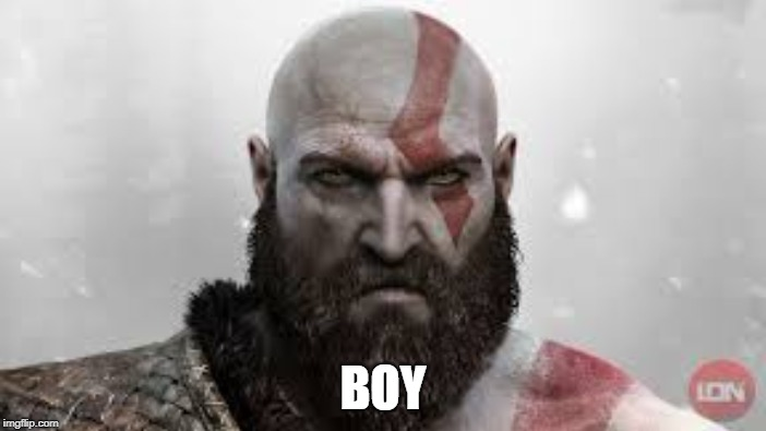 You will only get this joke if you have played the new God Of War | BOY | image tagged in boy,kratos,god of war,funny,memes | made w/ Imgflip meme maker