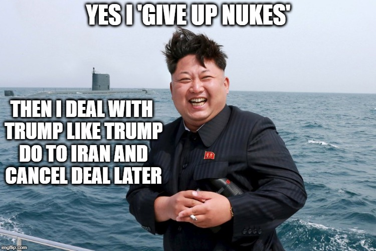 Kim plays Chess | YES I 'GIVE UP NUKES' THEN I DEAL WITH TRUMP LIKE TRUMP DO TO IRAN AND CANCEL DEAL LATER | image tagged in nuclear,iran,violin | made w/ Imgflip meme maker