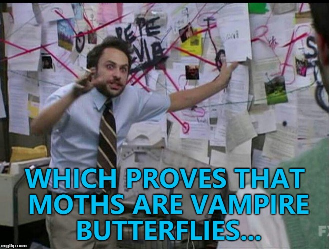 A meme with fangs... :) | WHICH PROVES THAT MOTHS ARE VAMPIRE BUTTERFLIES... | image tagged in trying to explain,memes,animals,moths,butterflies | made w/ Imgflip meme maker