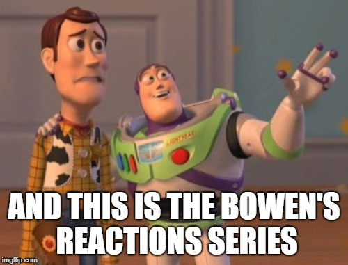 X, X Everywhere Meme | AND THIS IS THE BOWEN'S REACTIONS SERIES | image tagged in memes,x x everywhere | made w/ Imgflip meme maker