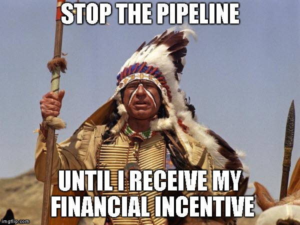 Indian Chief | STOP THE PIPELINE UNTIL I RECEIVE MY FINANCIAL INCENTIVE | image tagged in indian chief | made w/ Imgflip meme maker