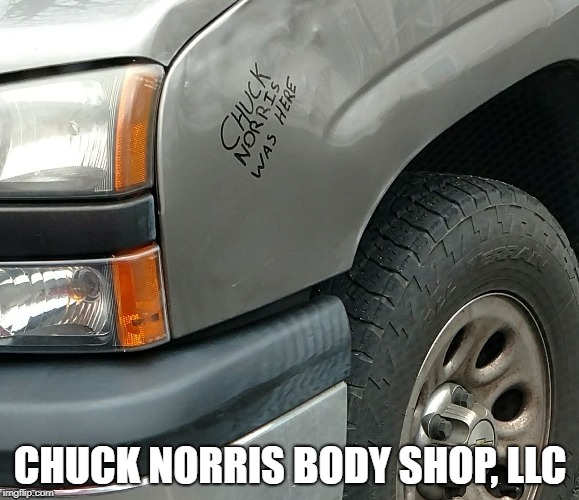 CHUCK NORRIS BODY SHOP, LLC | image tagged in chuckvschevy | made w/ Imgflip meme maker