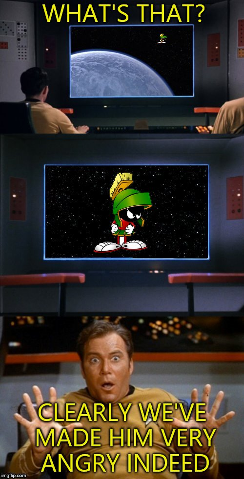 Back the ship away...sloooowly... | WHAT'S THAT? CLEARLY WE'VE MADE HIM VERY ANGRY INDEED | image tagged in memes,star trek,marvin the martian,you are making me very angry,very angry indeed,captain kirk | made w/ Imgflip meme maker
