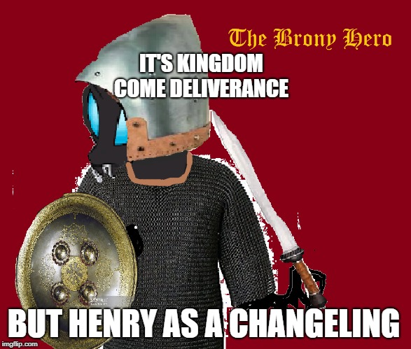 The Brony Hero | IT'S KINGDOM COME DELIVERANCE BUT HENRY AS A CHANGELING | image tagged in brony,vikings | made w/ Imgflip meme maker
