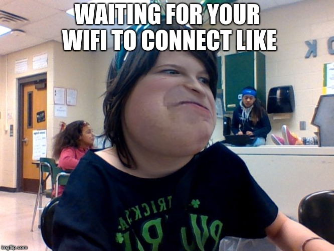 hello darkness my old friend | WAITING FOR YOUR WIFI TO CONNECT LIKE | image tagged in wifi | made w/ Imgflip meme maker