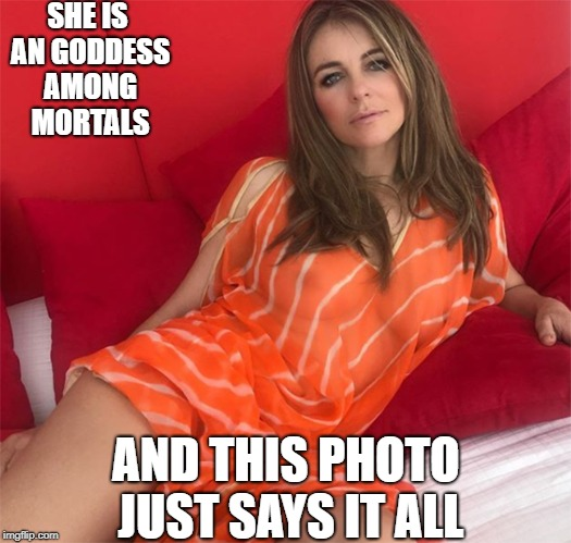 goddess among Mortals | SHE IS AN GODDESS AMONG MORTALS AND THIS PHOTO JUST SAYS IT ALL | image tagged in goddess among mortals | made w/ Imgflip meme maker